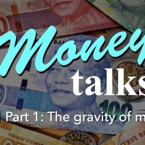 MONEY TALKS – Part 1: The Gravity of Money