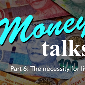 MONEY TALKS – Part 6: The Necessity For Living